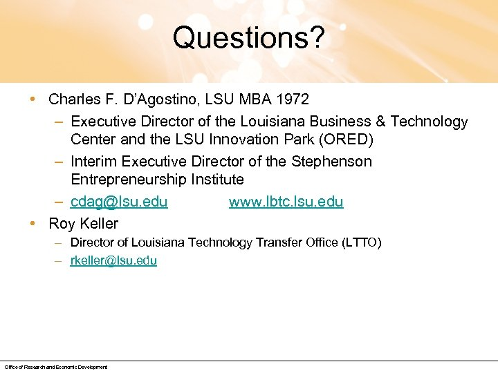 Questions? • Charles F. D'Agostino, LSU MBA 1972 – Executive Director of the Louisiana