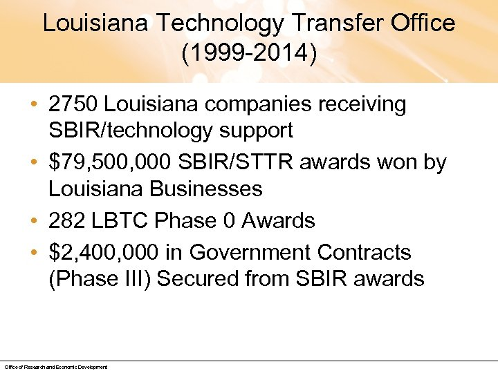 Louisiana Technology Transfer Office (1999 -2014) • 2750 Louisiana companies receiving SBIR/technology support •