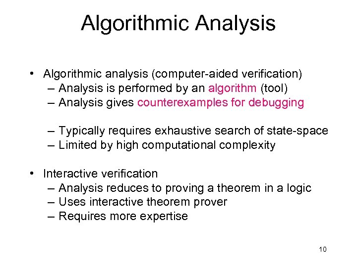 Algorithmic Analysis • Algorithmic analysis (computer-aided verification) – Analysis is performed by an algorithm