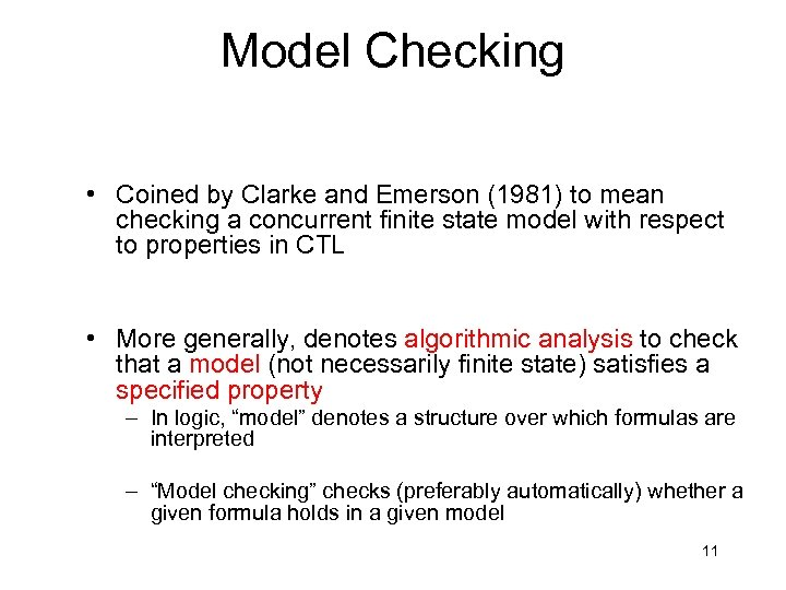 Model Checking • Coined by Clarke and Emerson (1981) to mean checking a concurrent