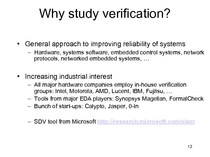 Why study verification? • General approach to improving reliability of systems – Hardware, systems
