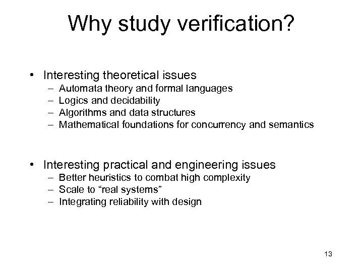 Why study verification? • Interesting theoretical issues – – Automata theory and formal languages