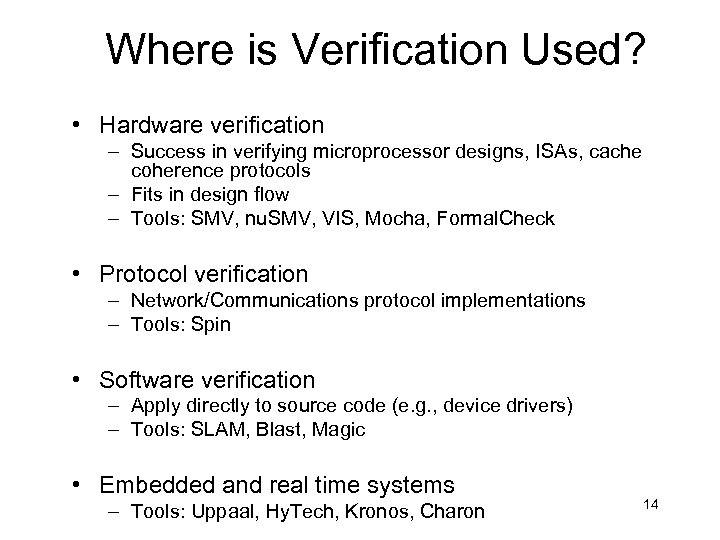 Where is Verification Used? • Hardware verification – Success in verifying microprocessor designs, ISAs,