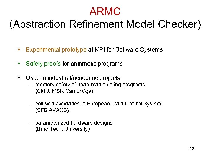 ARMC (Abstraction Refinement Model Checker) • Experimental prototype at MPI for Software Systems •
