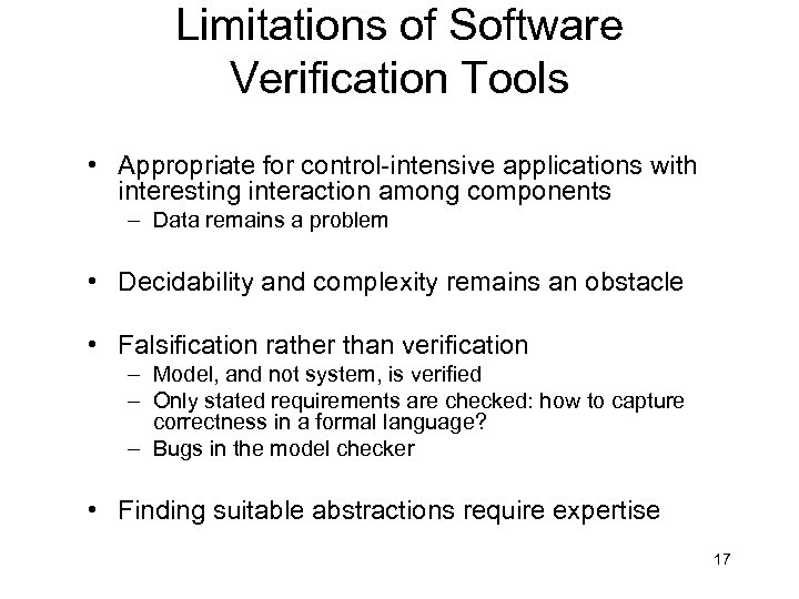 Limitations of Software Verification Tools • Appropriate for control-intensive applications with interesting interaction among