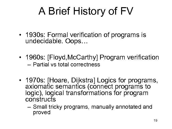 A Brief History of FV • 1930 s: Formal verification of programs is undecidable.