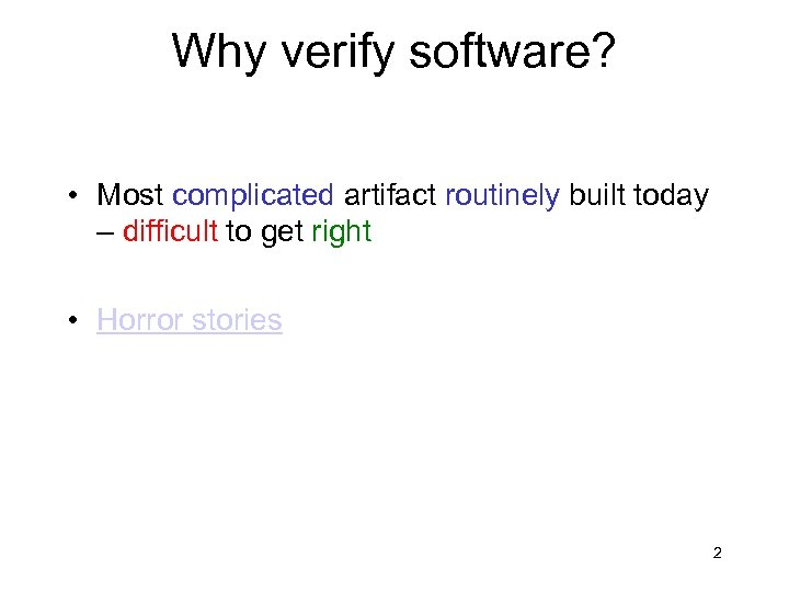 Why verify software? • Most complicated artifact routinely built today – difficult to get