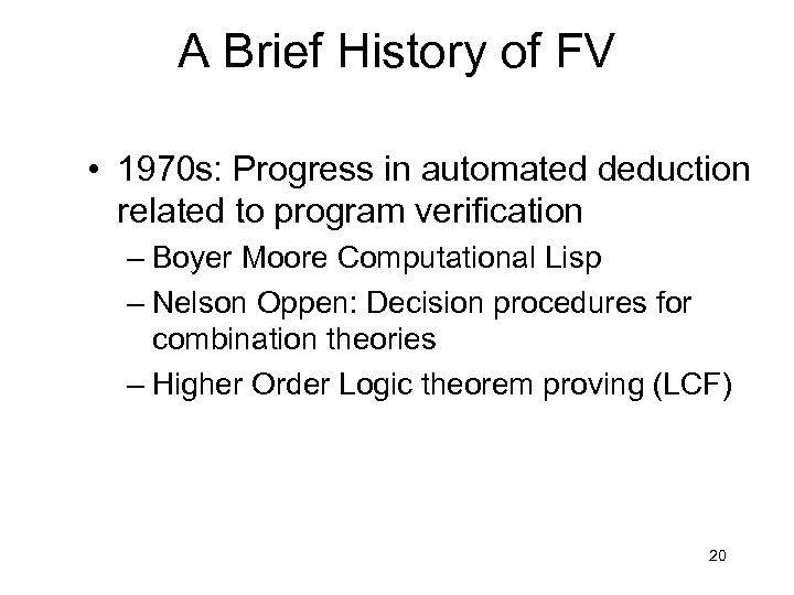 A Brief History of FV • 1970 s: Progress in automated deduction related to