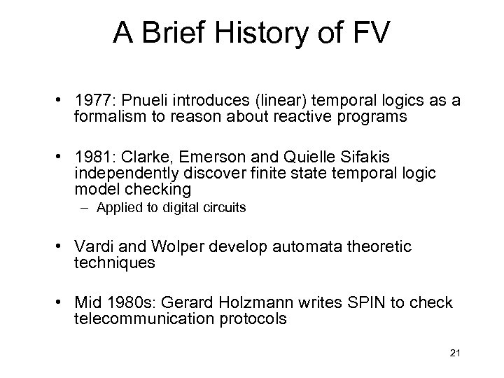 A Brief History of FV • 1977: Pnueli introduces (linear) temporal logics as a
