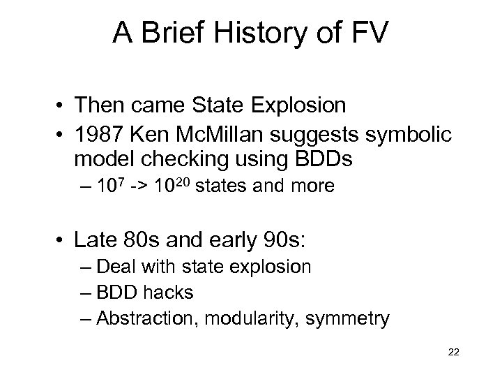 A Brief History of FV • Then came State Explosion • 1987 Ken Mc.