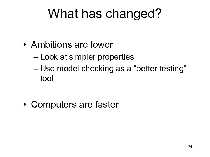 What has changed? • Ambitions are lower – Look at simpler properties – Use
