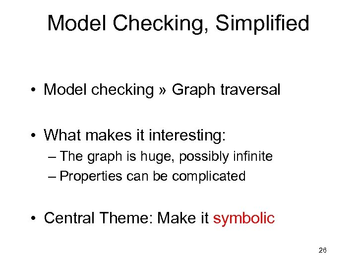 Model Checking, Simplified • Model checking » Graph traversal • What makes it interesting: