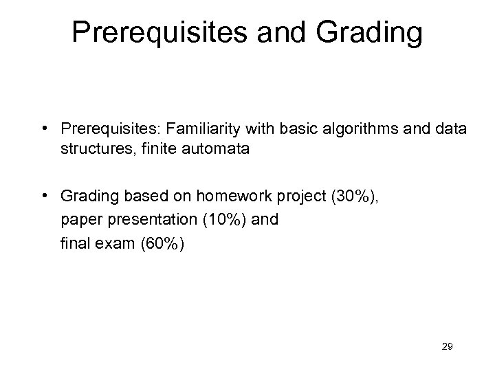 Prerequisites and Grading • Prerequisites: Familiarity with basic algorithms and data structures, finite automata