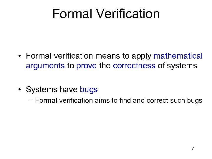 Formal Verification • Formal verification means to apply mathematical arguments to prove the correctness