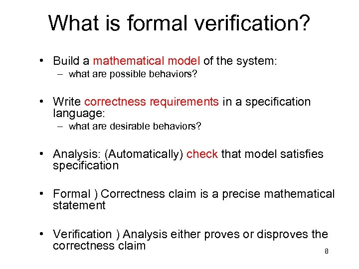 What is formal verification? • Build a mathematical model of the system: – what