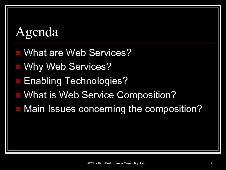 Agenda What are Web Services? n Why Web Services? n Enabling Technologies? n What