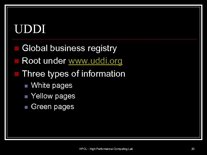 UDDI Global business registry n Root under www. uddi. org n Three types of