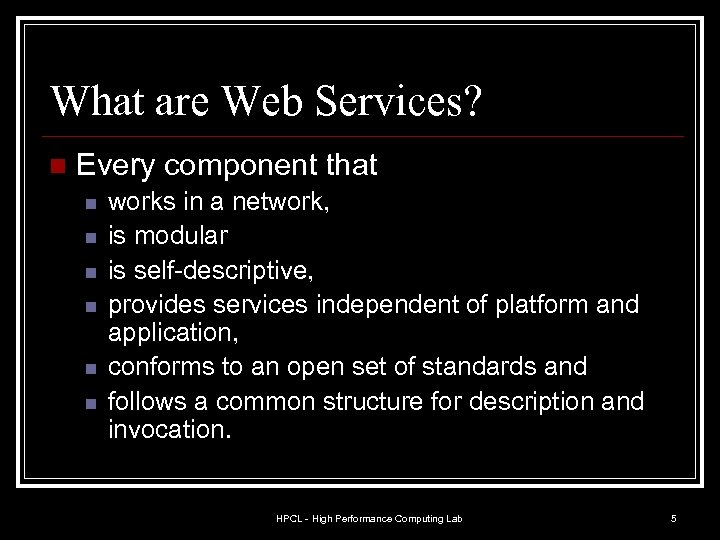 What are Web Services? n Every component that n n n works in a