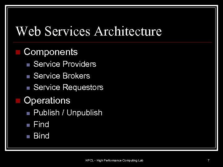 Web Services Architecture n Components n n Service Providers Service Brokers Service Requestors Operations
