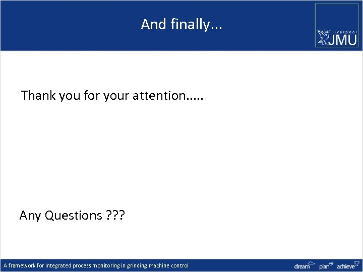 And finally. . . Thank you for your attention. . . Any Questions ?