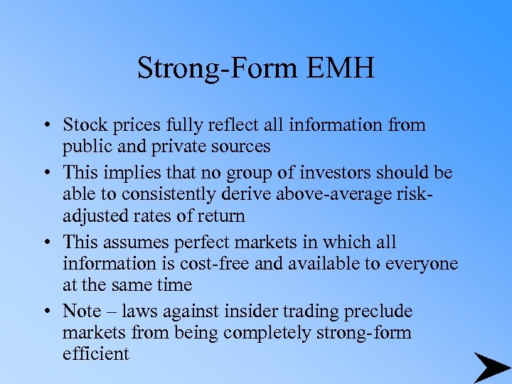 Strong-Form EMH • Stock prices fully reflect all information from public and private sources