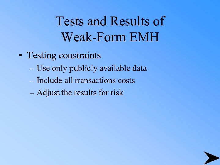 Tests and Results of Weak-Form EMH • Testing constraints – Use only publicly available