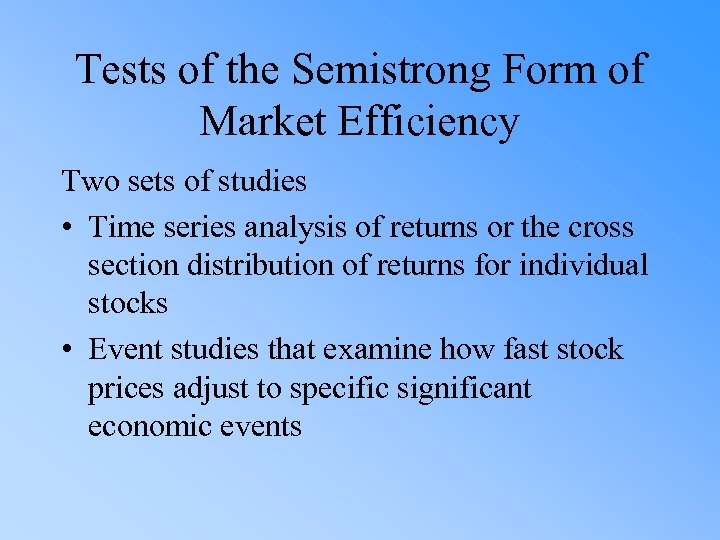 Tests of the Semistrong Form of Market Efficiency Two sets of studies • Time