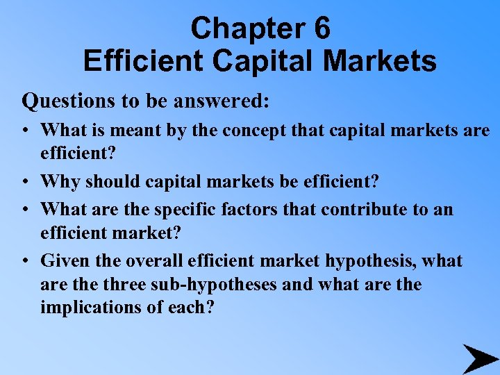 Chapter 6 Efficient Capital Markets Questions to be answered: • What is meant by