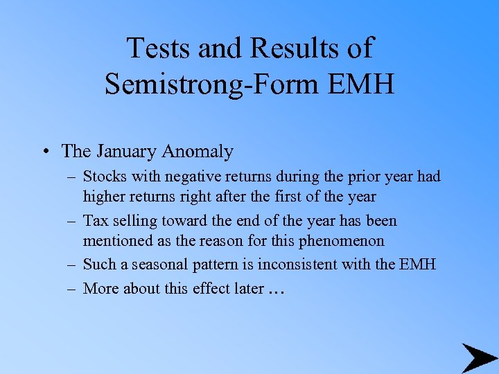 Tests and Results of Semistrong-Form EMH • The January Anomaly – Stocks with negative