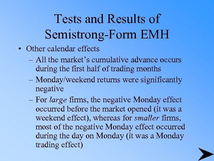 Tests and Results of Semistrong-Form EMH • Other calendar effects – All the market's