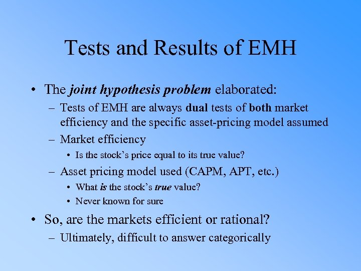 Tests and Results of EMH • The joint hypothesis problem elaborated: – Tests of