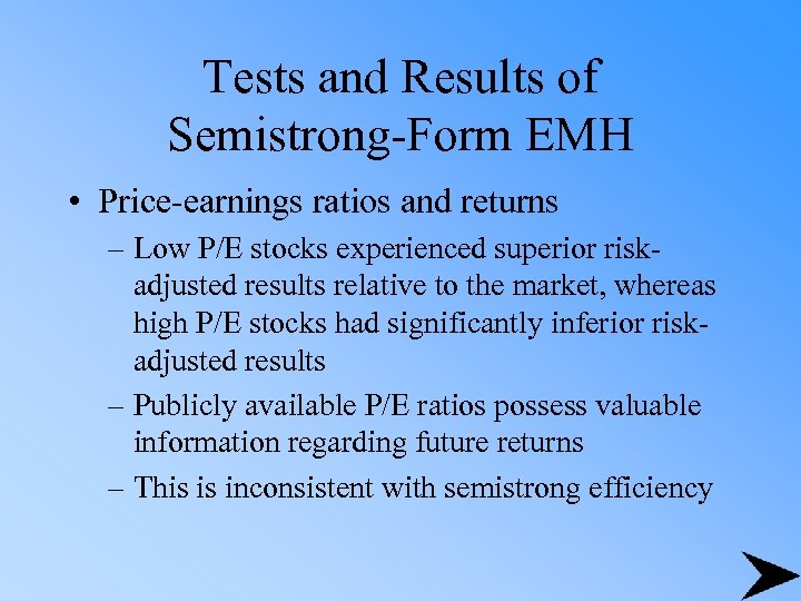 Tests and Results of Semistrong-Form EMH • Price-earnings ratios and returns – Low P/E