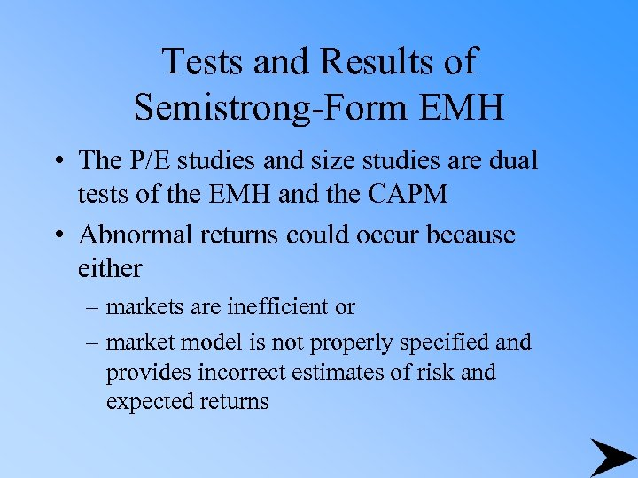 Tests and Results of Semistrong-Form EMH • The P/E studies and size studies are