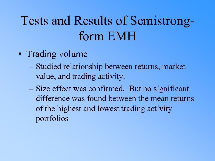 Tests and Results of Semistrongform EMH • Trading volume – Studied relationship between returns,