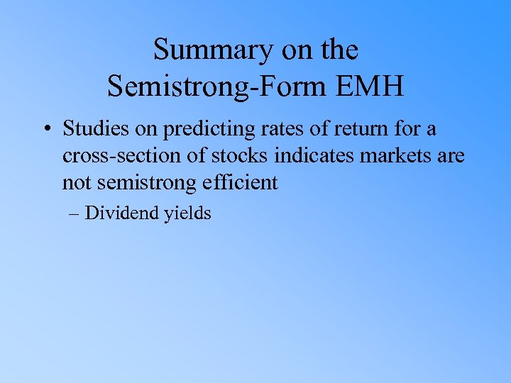 Summary on the Semistrong-Form EMH • Studies on predicting rates of return for a