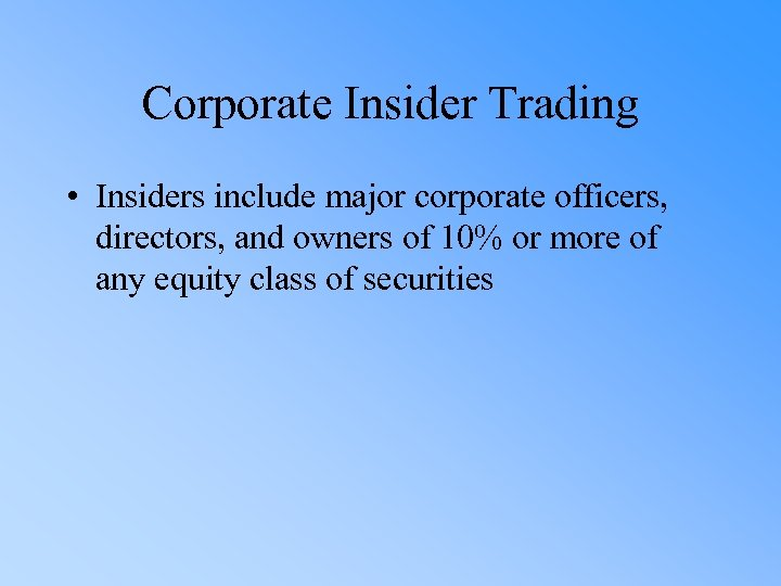 Corporate Insider Trading • Insiders include major corporate officers, directors, and owners of 10%