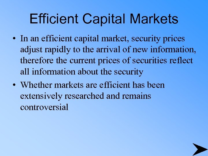 Efficient Capital Markets • In an efficient capital market, security prices adjust rapidly to