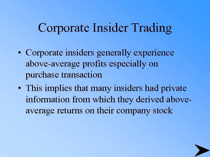 Corporate Insider Trading • Corporate insiders generally experience above-average profits especially on purchase transaction