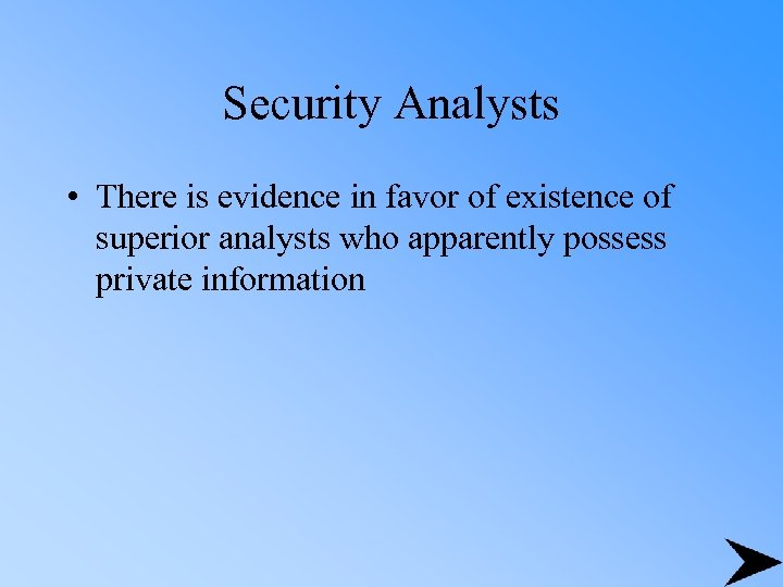 Security Analysts • There is evidence in favor of existence of superior analysts who