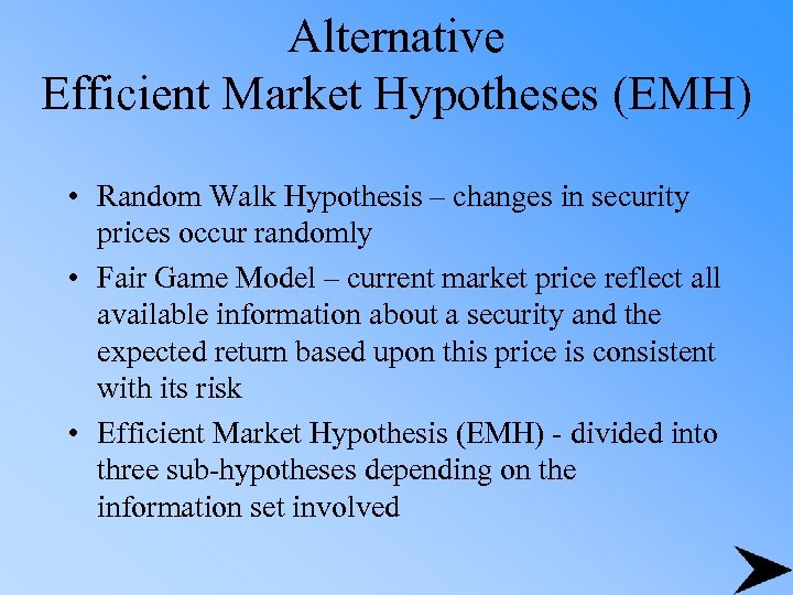 Alternative Efficient Market Hypotheses (EMH) • Random Walk Hypothesis – changes in security prices