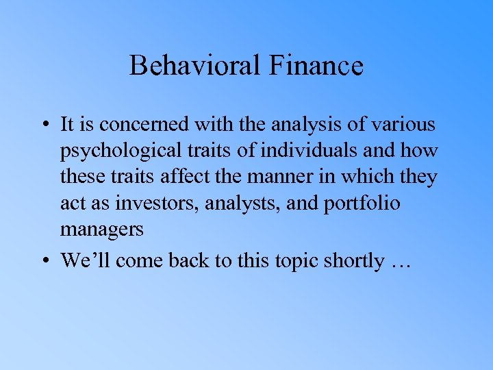 Behavioral Finance • It is concerned with the analysis of various psychological traits of