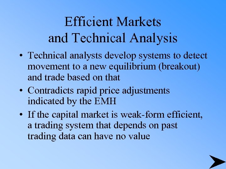 Efficient Markets and Technical Analysis • Technical analysts develop systems to detect movement to