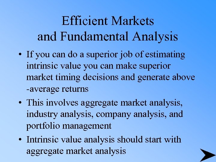Efficient Markets and Fundamental Analysis • If you can do a superior job of