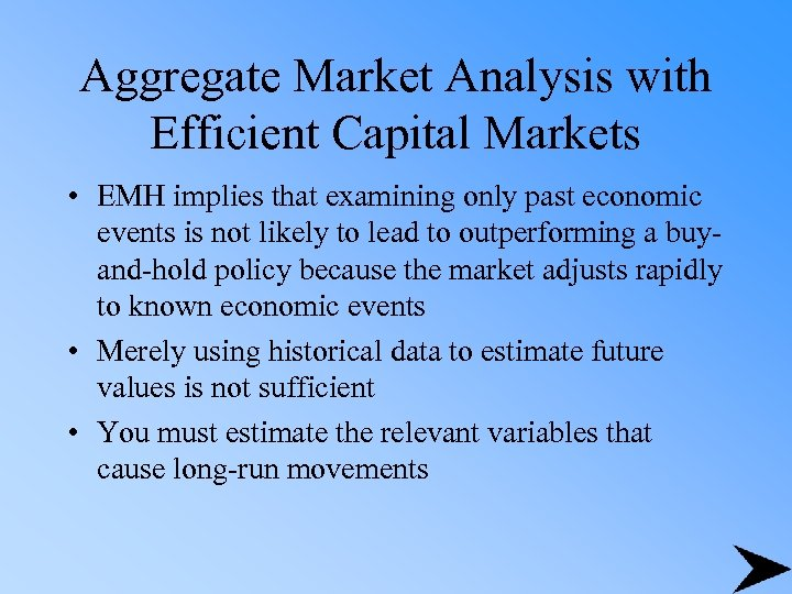 Aggregate Market Analysis with Efficient Capital Markets • EMH implies that examining only past