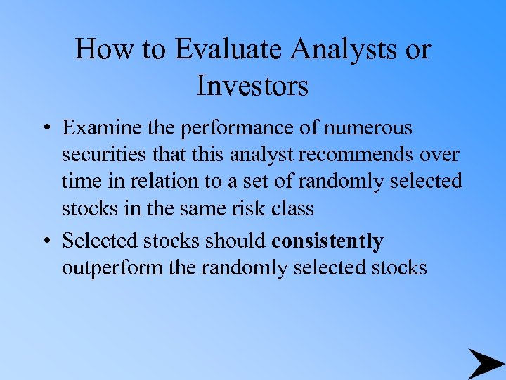 How to Evaluate Analysts or Investors • Examine the performance of numerous securities that