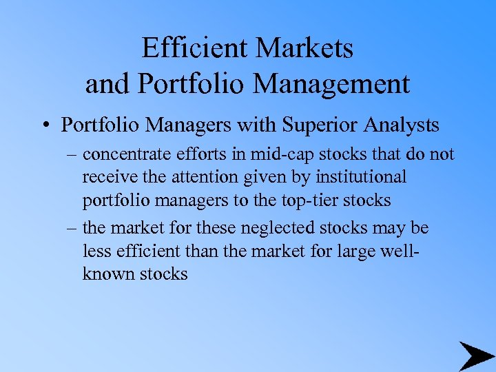 Efficient Markets and Portfolio Management • Portfolio Managers with Superior Analysts – concentrate efforts