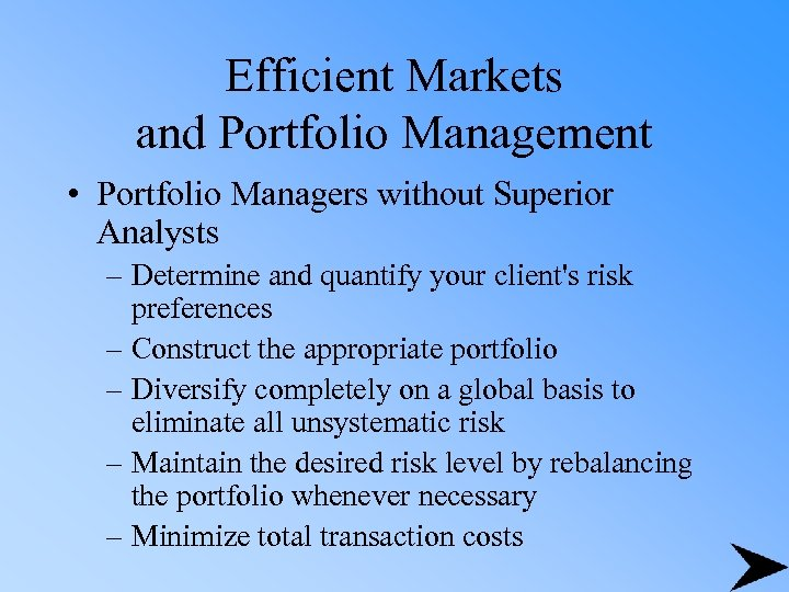 Efficient Markets and Portfolio Management • Portfolio Managers without Superior Analysts – Determine and