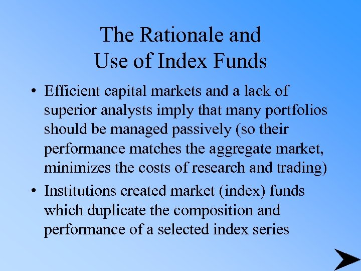 The Rationale and Use of Index Funds • Efficient capital markets and a lack