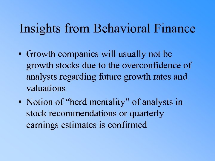 Insights from Behavioral Finance • Growth companies will usually not be growth stocks due