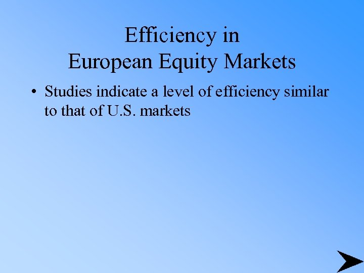 Efficiency in European Equity Markets • Studies indicate a level of efficiency similar to
